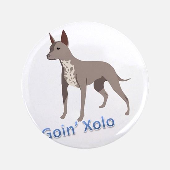 """Goin' Xolo - 3.5"""" Button"""