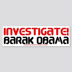 INVESTIGATE BARAK OBAMA Bumper Sticker