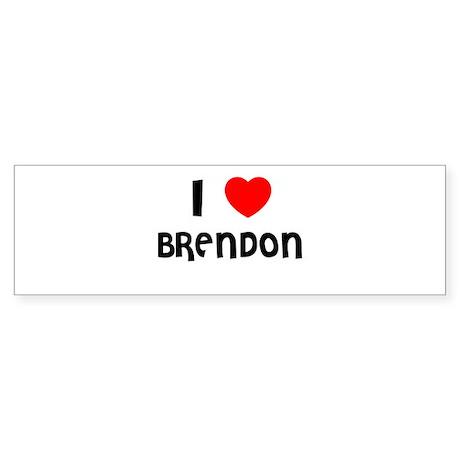 I LOVE BRENDON Bumper Sticker