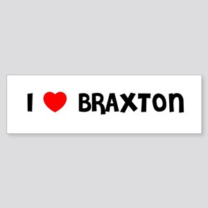I LOVE BRAXTON Bumper Sticker