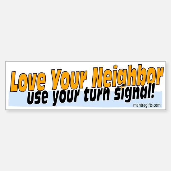 Love Your Neighbor Turn Signal Bumper Bumper Bumper Sticker