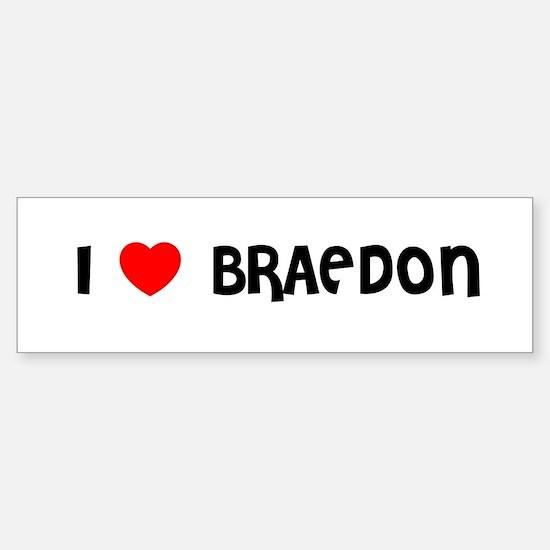 I LOVE BRAEDON Bumper Bumper Bumper Sticker