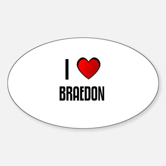 I LOVE BRAEDON Oval Decal