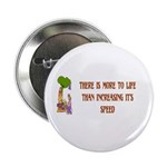 """There's More To Life 2.25"""" Button"""
