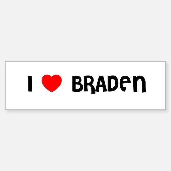 I LOVE BRADEN Bumper Bumper Bumper Sticker