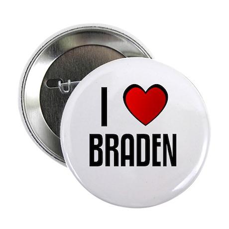 "I LOVE BRADEN 2.25"" Button (100 pack)"