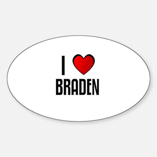 I LOVE BRADEN Oval Decal