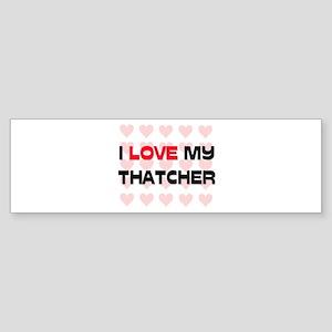 I Love My Thatcher Bumper Sticker