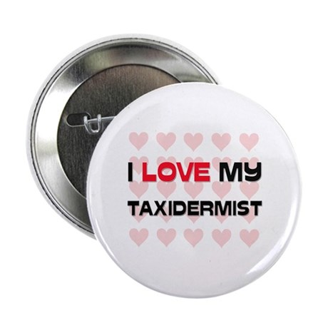 "I Love My Taxidermist 2.25"" Button"