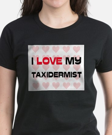 I Love My Taxidermist Women's Dark T-Shirt