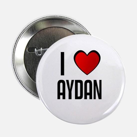 I LOVE AYDAN Button
