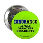 Ignorance is the greatest disability Button