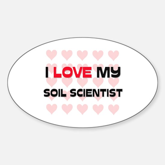 I Love My Soil Scientist Oval Decal