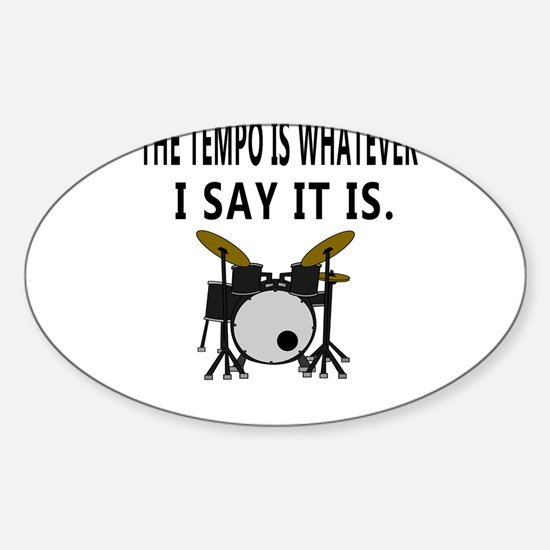 The Tempo is Whatever I say it Drummer Mus Decal