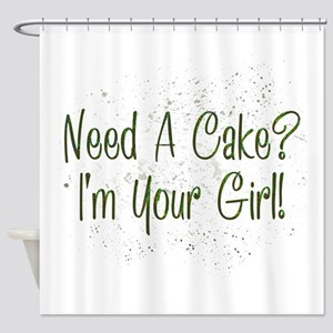 Need A Cake I'm Your Girl Shower Curtain