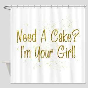 Need A Cake I'm Your Girl (2) Shower Curtain
