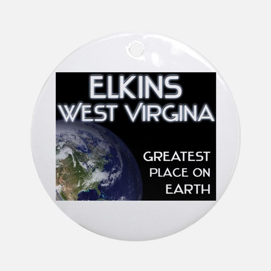 elkins west virginia - greatest place on earth Orn
