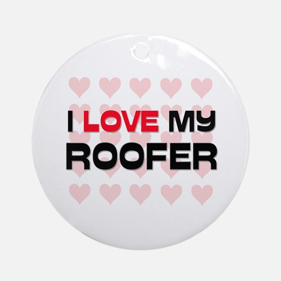 I Love My Roofer Ornament (Round)