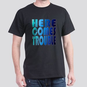 here comes trouble Dark T-Shirt
