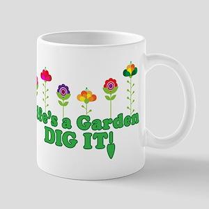 Life's A Garden Dig it Mug