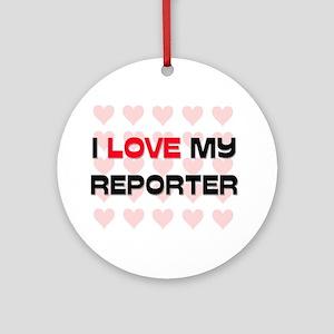 I Love My Reporter Ornament (Round)