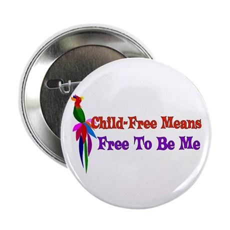 "Child-Free To Be Me 2.25"" Button"