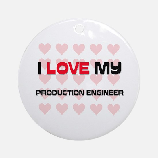 I Love My Production Engineer Ornament (Round)