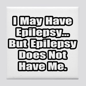 """Epilepsy Does Not Have Me"" Tile Coaster"