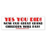 YES YOU DID! Bumper Sticker