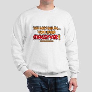 You need MacGyver - Sweatshirt