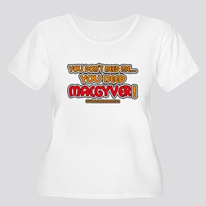 You need MacGyver - Women's Plus Size Scoop Neck T