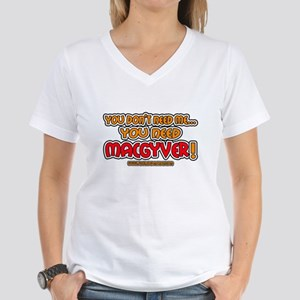 You need MacGyver - Women's V-Neck T-Shirt