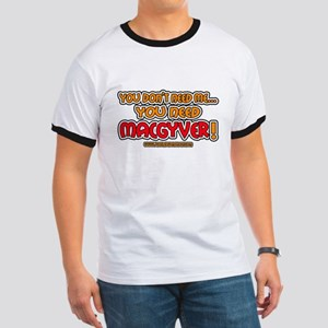 You need MacGyver - Ringer T
