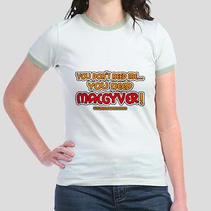 You need MacGyver - Jr. Ringer T-Shirt
