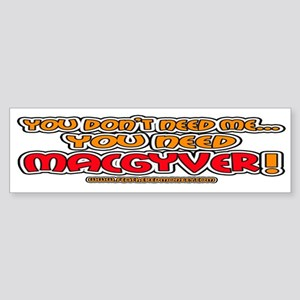 You need MacGyver - Bumper Sticker