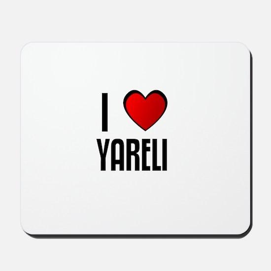 I LOVE YARELI Mousepad