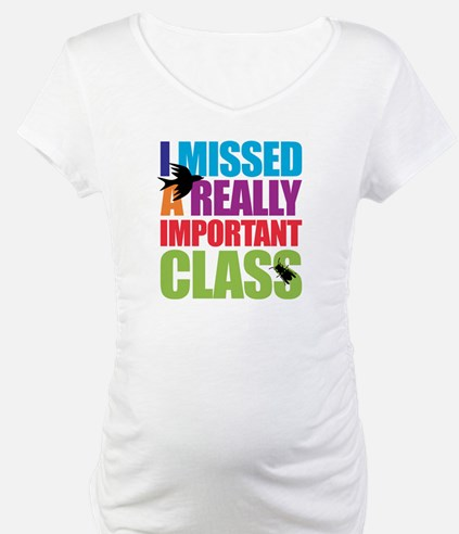 I Missed a Class Shirt