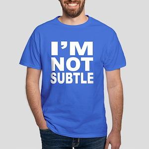 I'm Not Subtle shirt - dark
