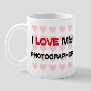 I Love My Photographer Mug