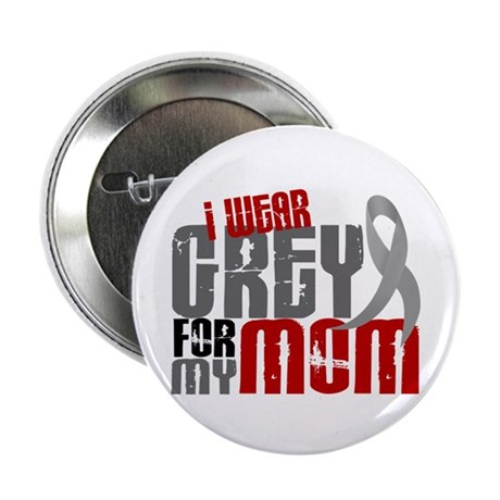 """I Wear Grey For My Mom 6 2.25"""" Button (10 pack)"""
