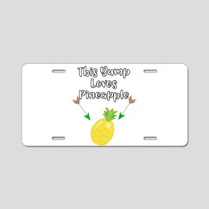this bump loves pineapple Aluminum License Plate