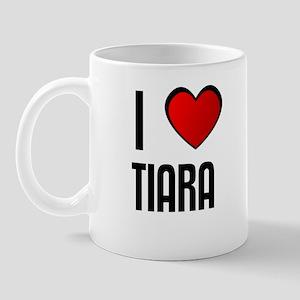 I LOVE TIARA Mug