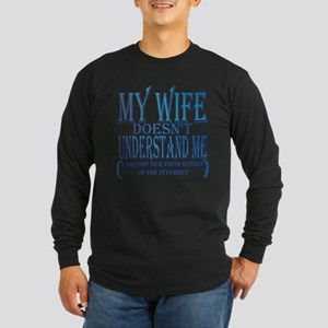 My wife doesn't understand me Long Sleeve Dark T-S