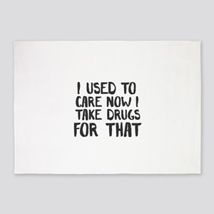 I Used To Care Now I Take Drugs For 5'x7'Area Rug