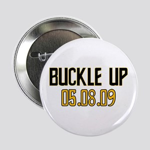 "Buckle Up 05.08.09 2.25"" Button"