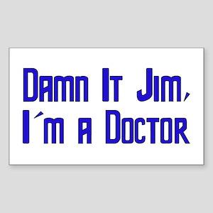 Damn It Jim, I'm a Doctor Rectangle Sticker