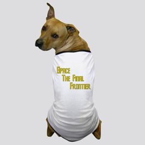 Space The Final Frontier Dog T-Shirt