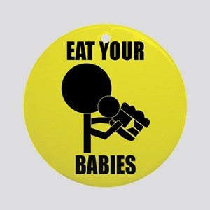 Eat Your Babies Ornament (Round)