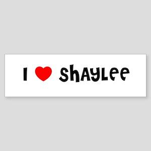 I LOVE SHAYLEE Bumper Sticker