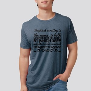 Skeptical scrutiny is the means, in both s T-Shirt